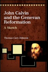 John Calvin and the Genevan Reformation: A Sketch