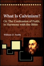 What Is Calvinism?: Or, The Confession of Faith, in Harmony with the Bible and Common Sense