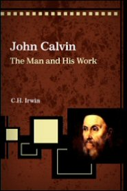 John Calvin: The Man and His Work