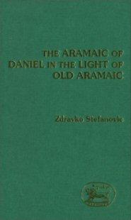The Aramaic of Daniel in the Light of Old Aramaic