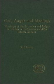 God, Anger and Ideology: The Anger of God in Joshua and Judges in Relation to Deuteronomy and the Priestly Writings