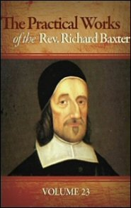 The Practical Works of the Rev. Richard Baxter, Vol. 23