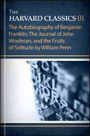 The Harvard Classics, vol. 1: The Autobiography of Benjamin Franklin, The Journal of John Woolman, and the Fruits of Solitude by William Penn