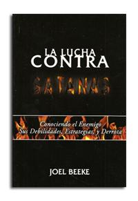 La lucha contra Satanás: Conociendo al enemigo sus debilidades, estrategias, y derrota