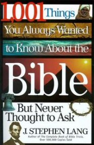 1,001 Things You Always Wanted to Know About the Bible (but Never Thought to Ask)