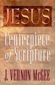 Jesus: Centerpiece of Scripture