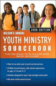 Nelson's Annual Youth Ministry Sourcebook, 2008 Edition