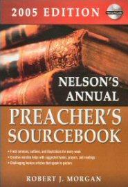 Nelson's Annual Preacher's Sourcebook, 2005 Edition