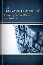 The Harvard Classics, vol. 3: Essays by Bacon, Milton, and Browne