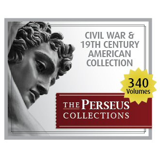 Perseus Civil War and 19th Century American Collection (340 vols.)