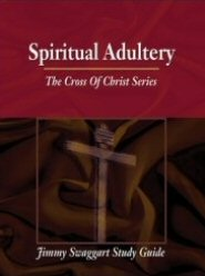 The Cross of Christ Study Guide Series: Spiritual Adultery