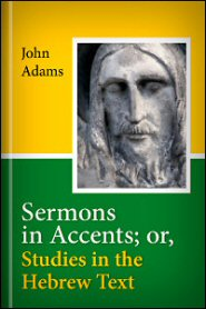 Sermons in Accents; or, Studies in the Hebrew Text