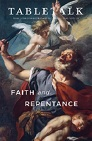 Tabletalk Magazine, June 2013: Faith and Repentance