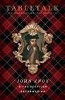 Tabletalk Magazine, March 2014: John Knox & The Scottish Reformation