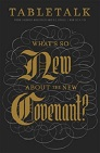 Tabletalk Magazine, May 2014: What's so New about the New Covenant?