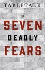 Tabletalk Magazine, October 2013: The Seven Deadly Fears