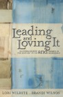 Leading and Loving It: Encouragement for Pastors' Wives and Women in Leadership