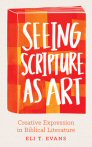 Seeing Scripture as Art: Creative Expression in Biblical Literature