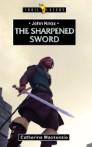 John Knox; The Sharpened Sword