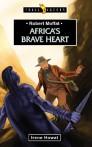 Robert Moffat; Africa's Brave Heart