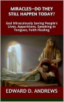 Miracles?  - Do They Still Happen Today ?: God Miraculously Saving People's Lives, Apparitions, Speaking In Tongues, Faith Healing