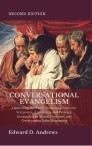 CONVERSATIONAL EVANGELISM: Defending the Faith, Reasoning from the Scriptures, Explaining and Proving, Instructing in Sound Doctrine, and Overturning False Reasoning, [Second Edition]