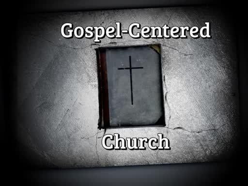 Gospel-Centered Church