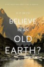 Is it OK to Believe in an Old Earth?