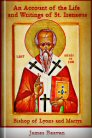 An Account of the Life and Writings of S. Irenæus, Bishop of Lyons and Martyr