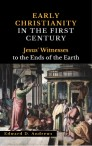 EARLY CHRISTIANITY IN THE FIRST CENTURY Jesus' Witnesses to the Ends of the Earth