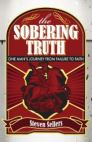 The Sobering Truth: One Man's Journey from Failure to Faith