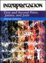 Interpretation: A Bible Commentary for Teaching and Preaching First & Second Peter, James, and Jude