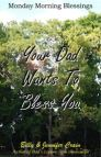 Your Dad Wants To Bless You: Monday Morning Blessings