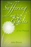 The Sufferings and Glories of the Messiah: An Exposition of Psalm 18, and Isaiah, 52:13–53:12