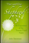 The Lord Our Shepherd: An Exposition of the Twenty-Third Psalm