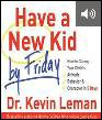 Have a New Kid by Friday: How to Change Your Child's Attitude, Behavior & Character in 5 Days (audio)