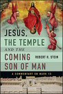 Jesus, the Temple and the Coming Son of Man: A Commentary on Mark 13