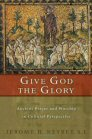 Give God the Glory: Ancient Prayer and Worship in Cultural Perspective