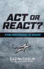 Act or React: The Decision Is Ours