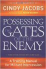 Possessing the Gates of the Enemy, 3rd ed.: A Training Manual for Militant Intercession