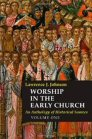 Worship in the Early Church: An Anthology of Historical Sources, vol. 1