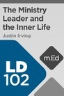 Mobile Ed: LD102 The Ministry Leader and the Inner Life (11 hour course)