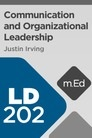 Mobile Ed: LD202 Communication and Organizational Leadership (11 hour course)