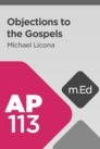 Mobile Ed: AP113 Objections to the Gospels (6 hour course)