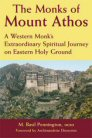 The Monks of Mount Athos: A Western Monk's Extraordinary Spiritual Journey on Eastern Holy Ground