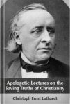 Apologetic Lectures on the Saving Truths of Christianity