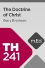 Mobile Ed: TH241 Christology: The Doctrine of Christ (7 hour course)