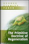 The Primitive Doctrine of Regeneration
