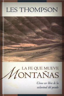La fe que mueve montañas: Cómo ser libre de la esclavitud del pecado