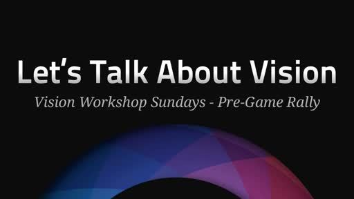 Let's Talk  About Vision- Vision Workshop Sundays: Pre-Game Rally